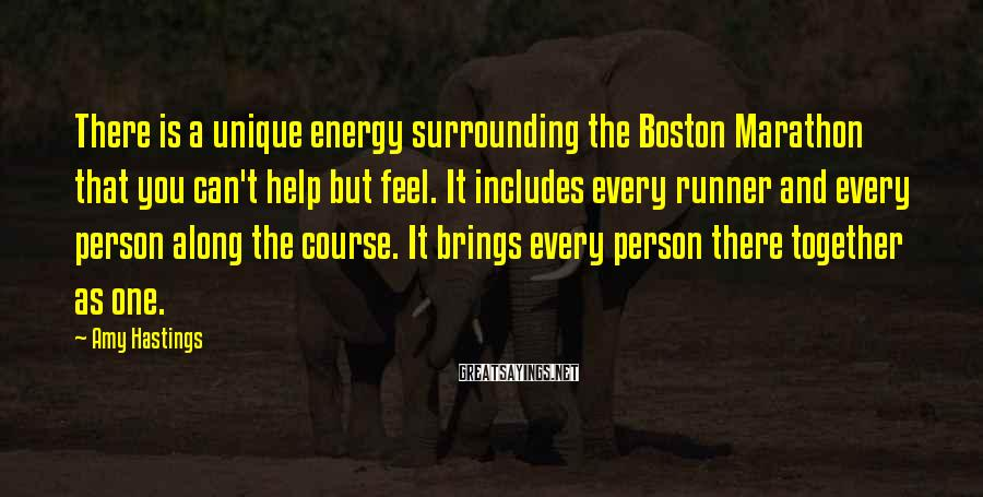 Amy Hastings Sayings: There is a unique energy surrounding the Boston Marathon that you can't help but feel.
