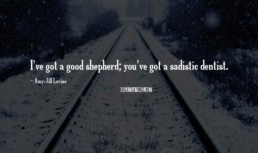 Amy-Jill Levine Sayings: I've got a good shepherd; you've got a sadistic dentist.
