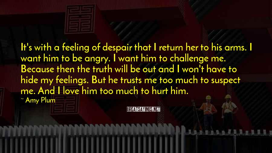 Amy Plum Sayings: It's with a feeling of despair that I return her to his arms. I want