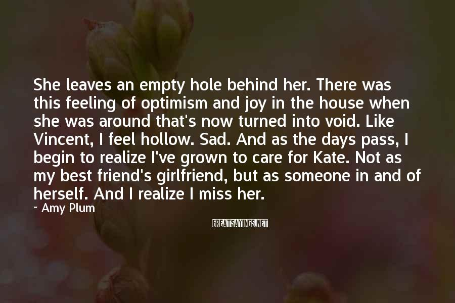 Amy Plum Sayings: She leaves an empty hole behind her. There was this feeling of optimism and joy