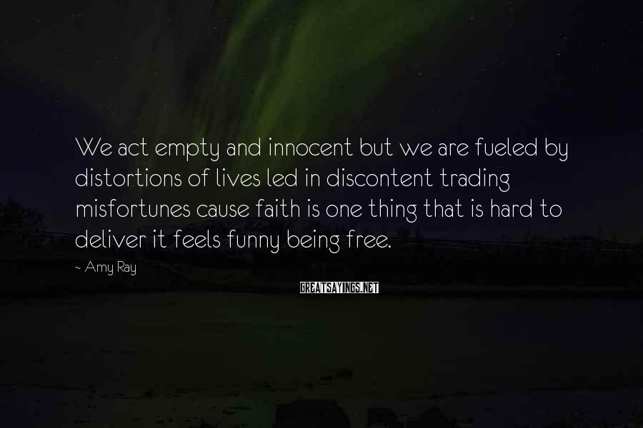 Amy Ray Sayings: We act empty and innocent but we are fueled by distortions of lives led in