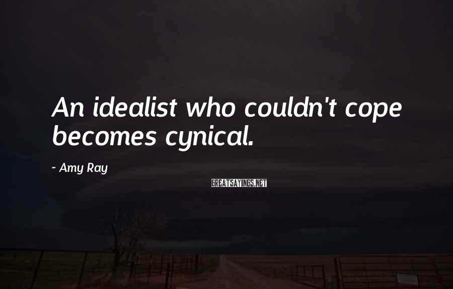Amy Ray Sayings: An idealist who couldn't cope becomes cynical.