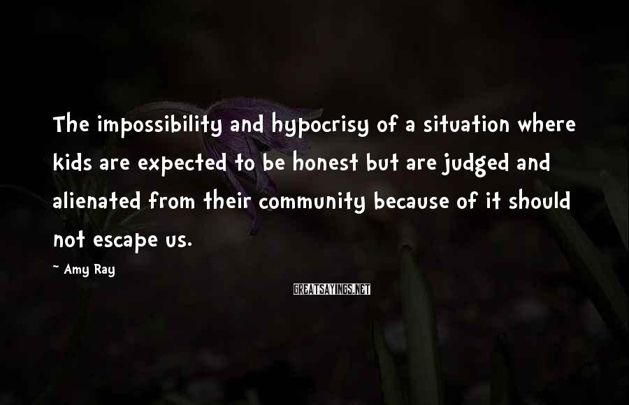 Amy Ray Sayings: The impossibility and hypocrisy of a situation where kids are expected to be honest but