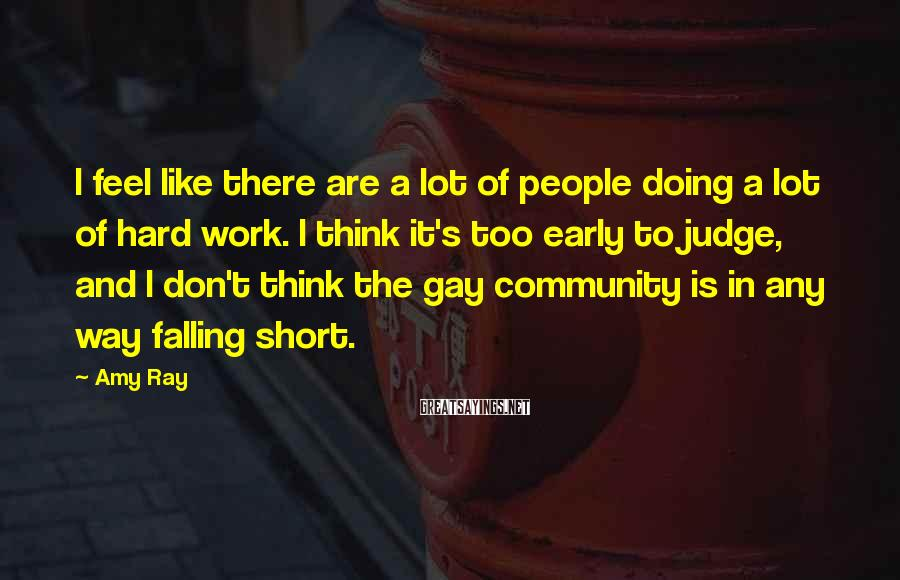 Amy Ray Sayings: I feel like there are a lot of people doing a lot of hard work.