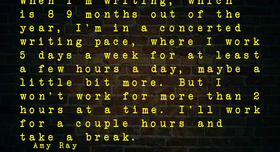 Amy Ray Sayings: When I'm writing, which is 8-9 months out of the year, I'm in a concerted