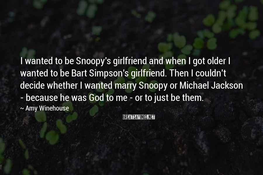 Amy Winehouse Sayings: I wanted to be Snoopy's girlfriend and when I got older I wanted to be