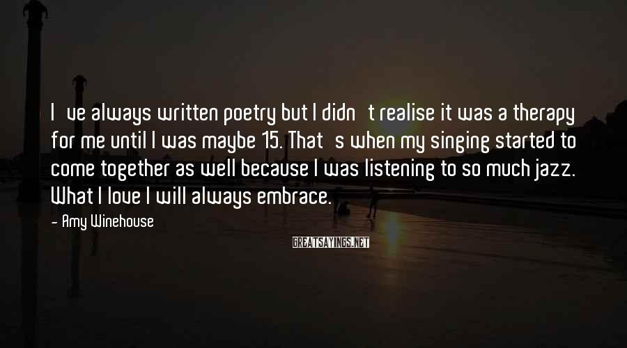 Amy Winehouse Sayings: I've always written poetry but I didn't realise it was a therapy for me until
