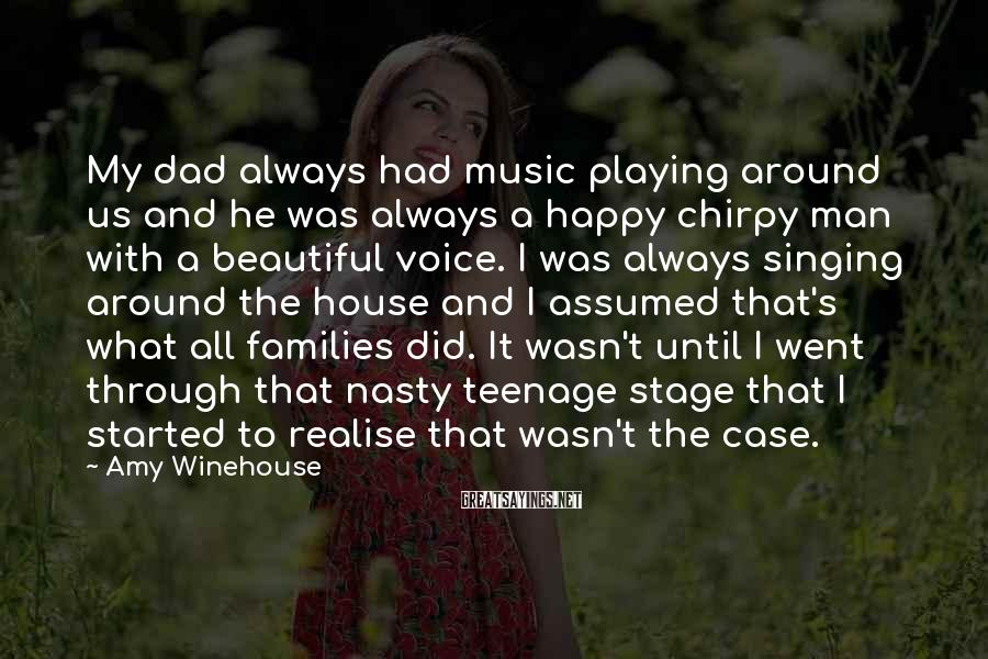 Amy Winehouse Sayings: My dad always had music playing around us and he was always a happy chirpy