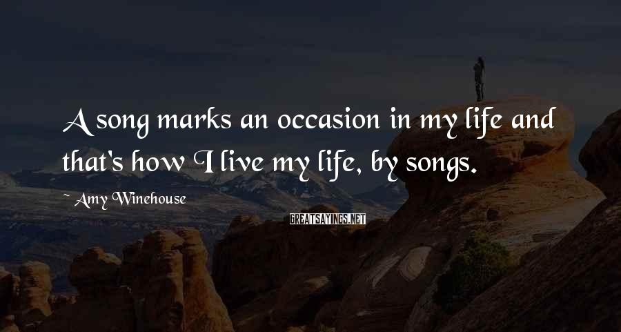 Amy Winehouse Sayings: A song marks an occasion in my life and that's how I live my life,