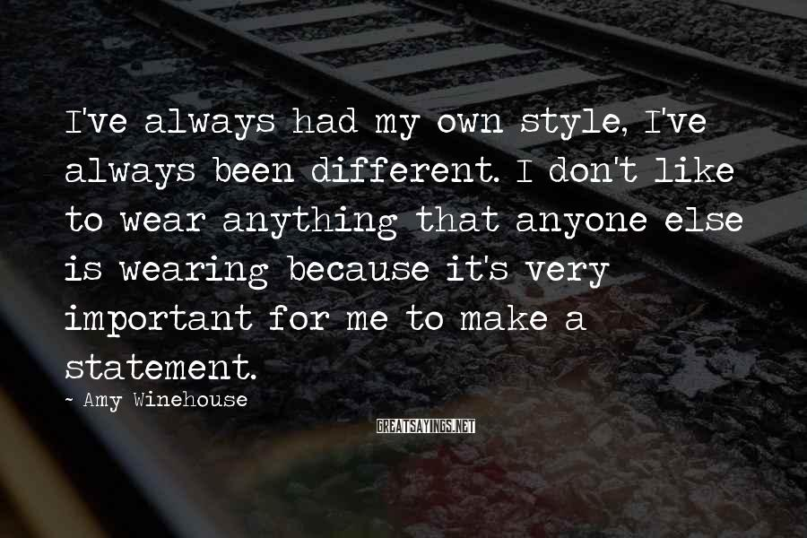 Amy Winehouse Sayings: I've always had my own style, I've always been different. I don't like to wear