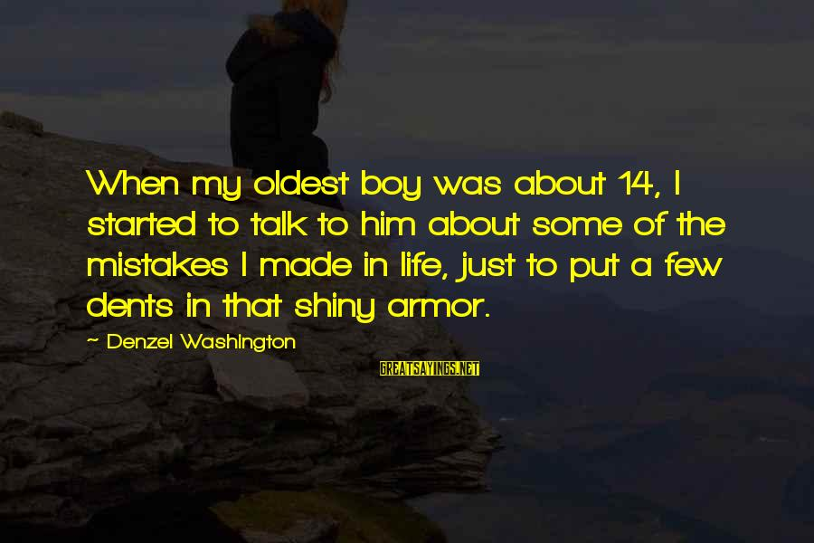 Amyls Sayings By Denzel Washington: When my oldest boy was about 14, I started to talk to him about some