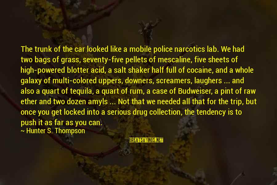 Amyls Sayings By Hunter S. Thompson: The trunk of the car looked like a mobile police narcotics lab. We had two