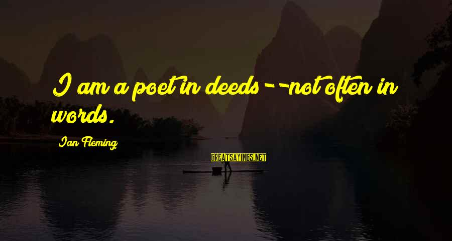 Amyls Sayings By Ian Fleming: I am a poet in deeds--not often in words.