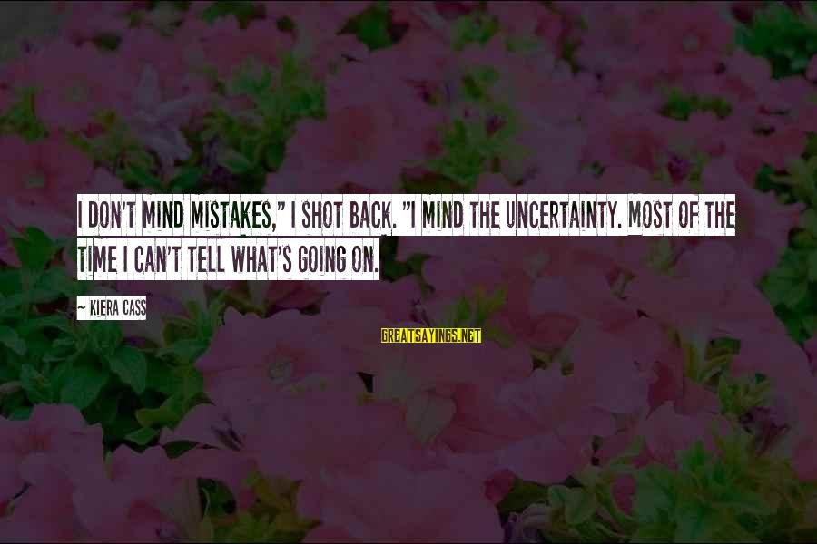 "Amyls Sayings By Kiera Cass: I don't mind mistakes,"" I shot back. ""I mind the uncertainty. Most of the time"