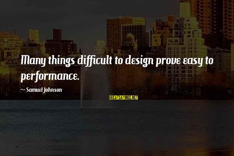 Amyls Sayings By Samuel Johnson: Many things difficult to design prove easy to performance.