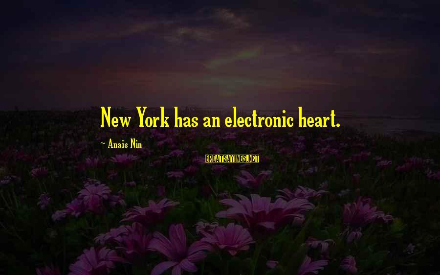 Anais Sayings By Anais Nin: New York has an electronic heart.