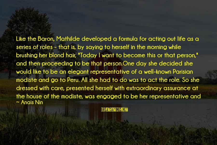 Anais Sayings By Anais Nin: Like the Baron, Mathilde developed a formula for acting out life as a series of