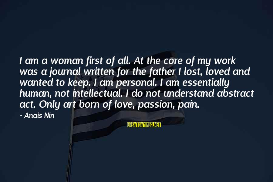 Anais Sayings By Anais Nin: I am a woman first of all. At the core of my work was a
