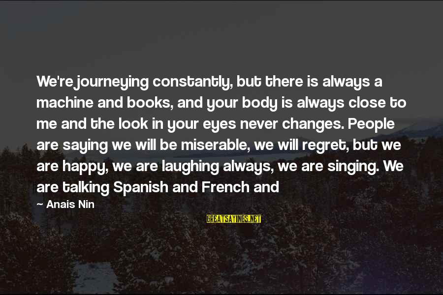 Anais Sayings By Anais Nin: We're journeying constantly, but there is always a machine and books, and your body is