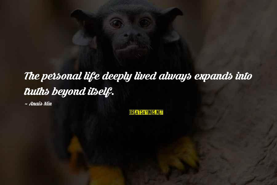 Anais Sayings By Anais Nin: The personal life deeply lived always expands into truths beyond itself.