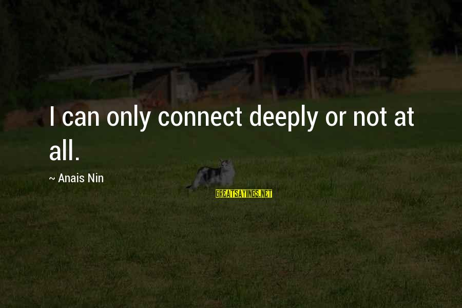 Anais Sayings By Anais Nin: I can only connect deeply or not at all.