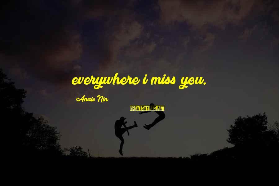 Anais Sayings By Anais Nin: everywhere i miss you.