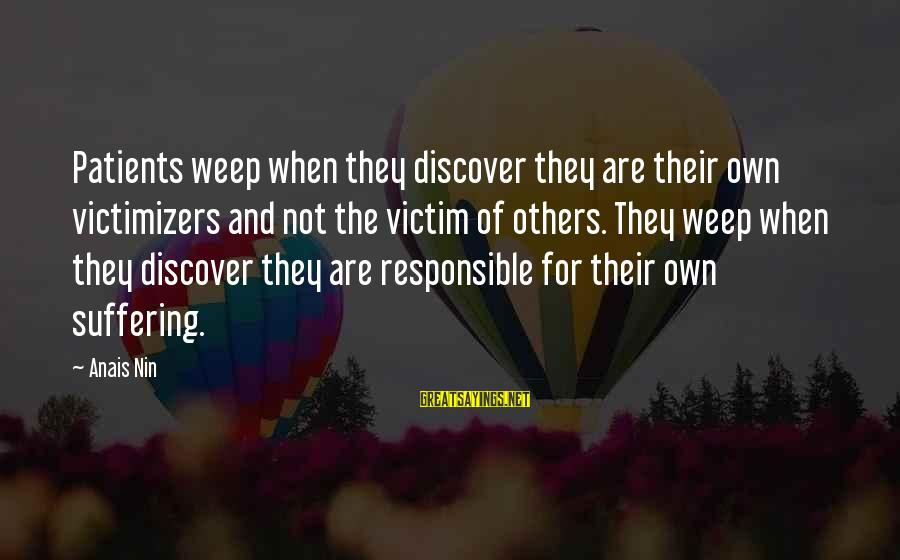 Anais Sayings By Anais Nin: Patients weep when they discover they are their own victimizers and not the victim of