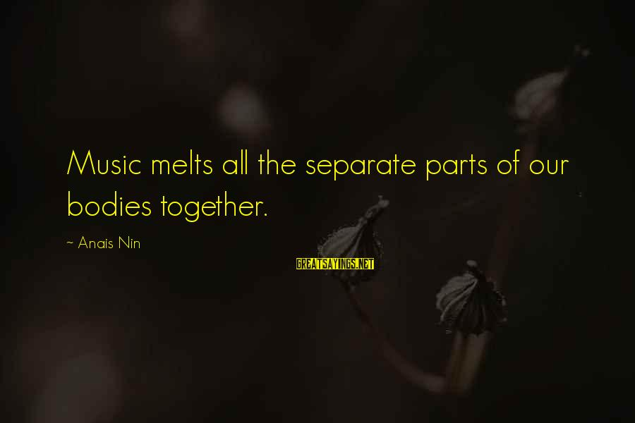 Anais Sayings By Anais Nin: Music melts all the separate parts of our bodies together.