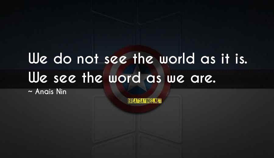 Anais Sayings By Anais Nin: We do not see the world as it is. We see the word as we