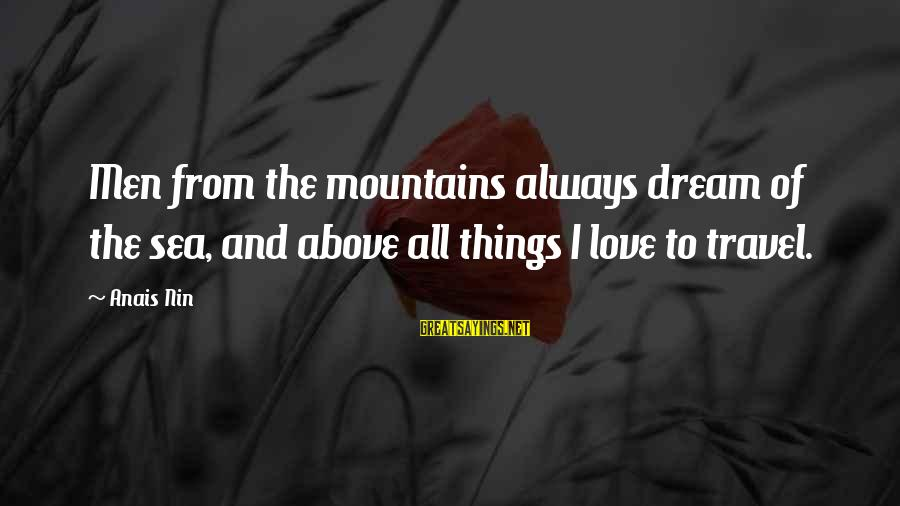 Anais Sayings By Anais Nin: Men from the mountains always dream of the sea, and above all things I love