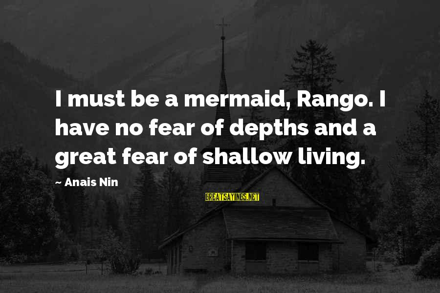 Anais Sayings By Anais Nin: I must be a mermaid, Rango. I have no fear of depths and a great