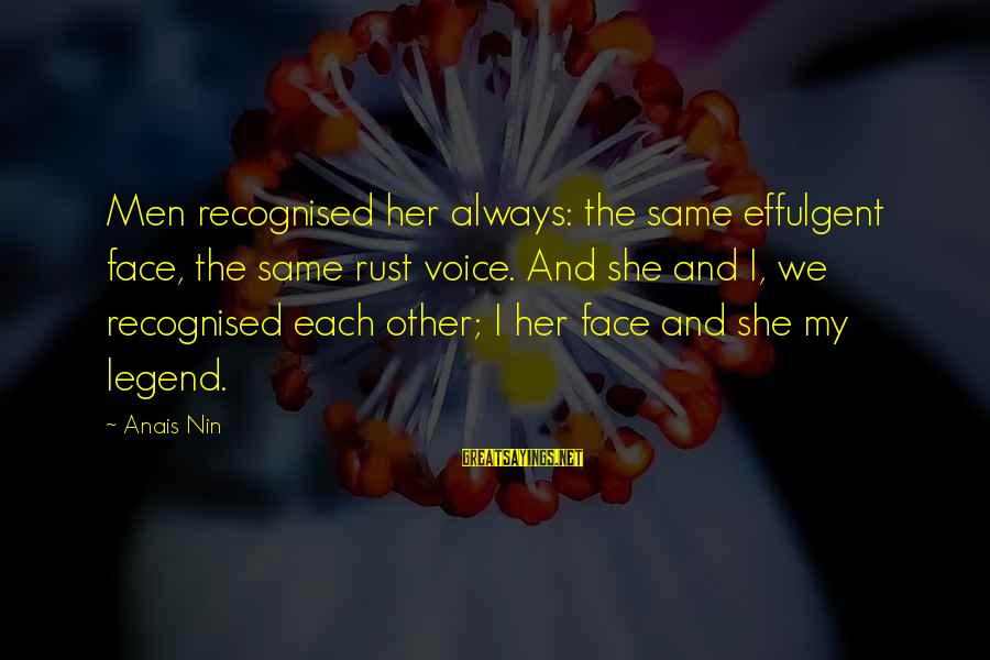 Anais Sayings By Anais Nin: Men recognised her always: the same effulgent face, the same rust voice. And she and