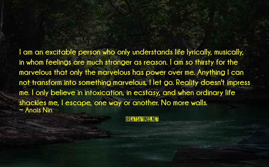 Anais Sayings By Anais Nin: I am an excitable person who only understands life lyrically, musically, in whom feelings are