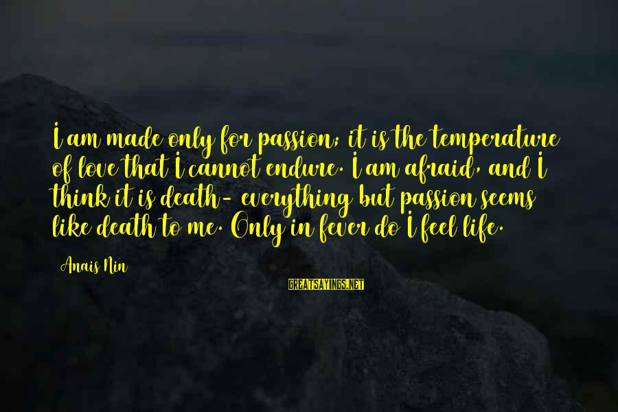 Anais Sayings By Anais Nin: I am made only for passion; it is the temperature of love that I cannot