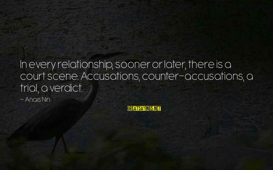 Anais Sayings By Anais Nin: In every relationship, sooner or later, there is a court scene. Accusations, counter-accusations, a trial,