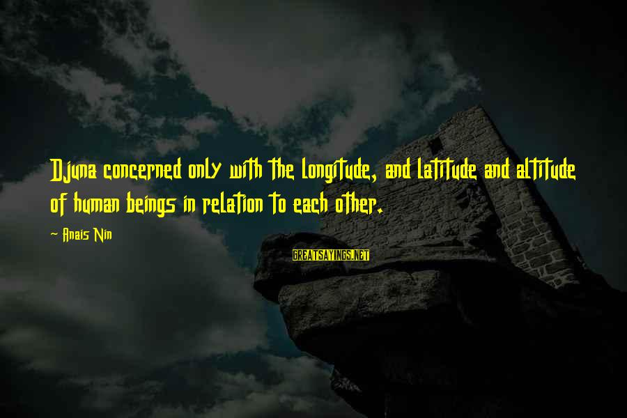 Anais Sayings By Anais Nin: Djuna concerned only with the longitude, and latitude and altitude of human beings in relation