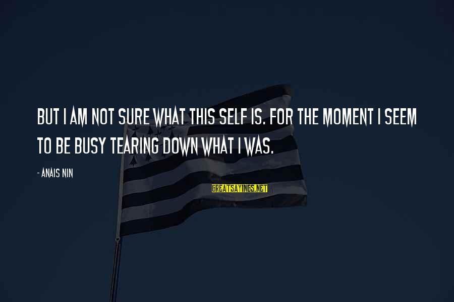 Anais Sayings By Anais Nin: But I am not sure what this self is. For the moment I seem to