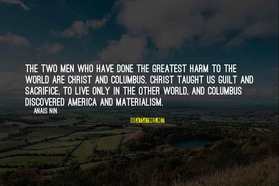 Anais Sayings By Anais Nin: The two men who have done the greatest harm to the world are Christ and