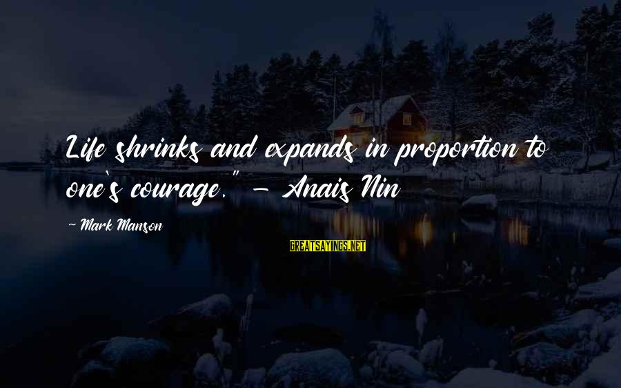 """Anais Sayings By Mark Manson: Life shrinks and expands in proportion to one's courage."""" - Anais Nin"""