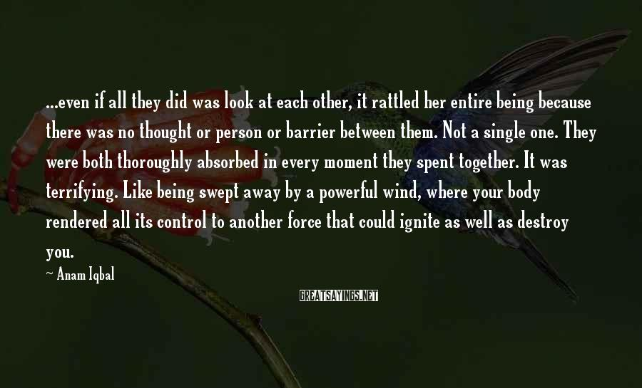 Anam Iqbal Sayings: ...even if all they did was look at each other, it rattled her entire being
