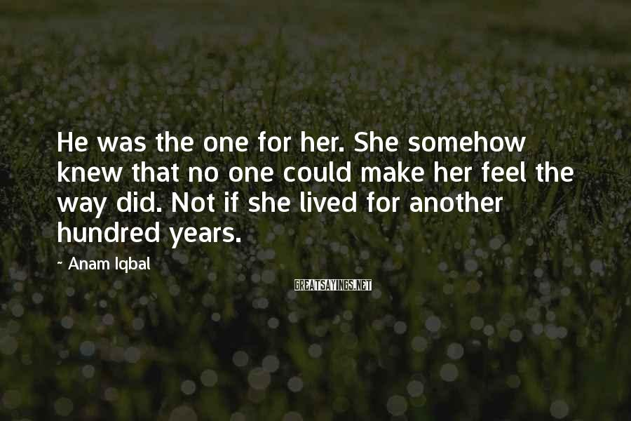 Anam Iqbal Sayings: He was the one for her. She somehow knew that no one could make her