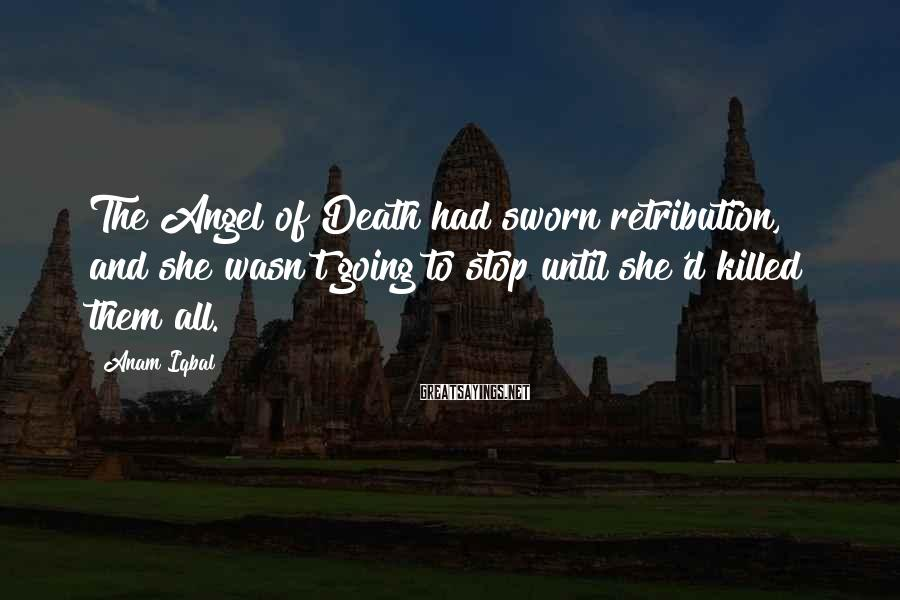 Anam Iqbal Sayings: The Angel of Death had sworn retribution, and she wasn't going to stop until she'd