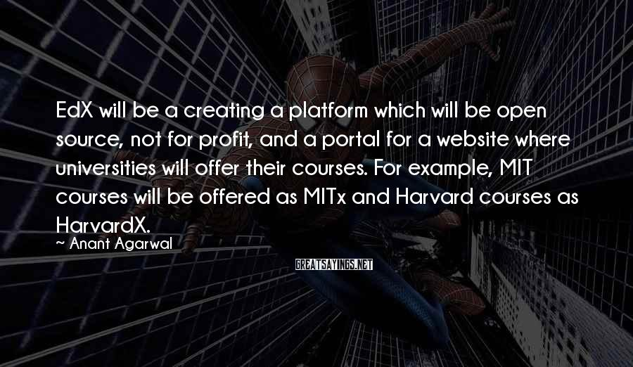 Anant Agarwal Sayings: EdX will be a creating a platform which will be open source, not for profit,