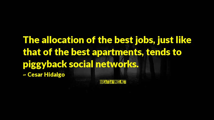 Anantara Sayings By Cesar Hidalgo: The allocation of the best jobs, just like that of the best apartments, tends to