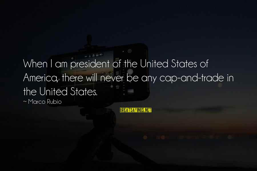 Anantara Sayings By Marco Rubio: When I am president of the United States of America, there will never be any