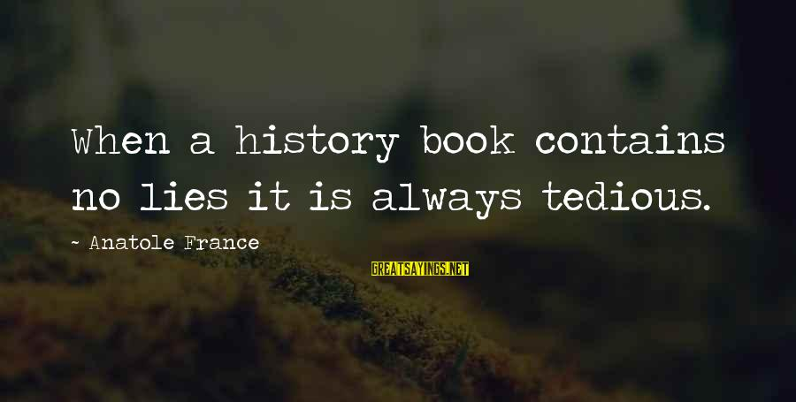 Anatole France Sayings By Anatole France: When a history book contains no lies it is always tedious.
