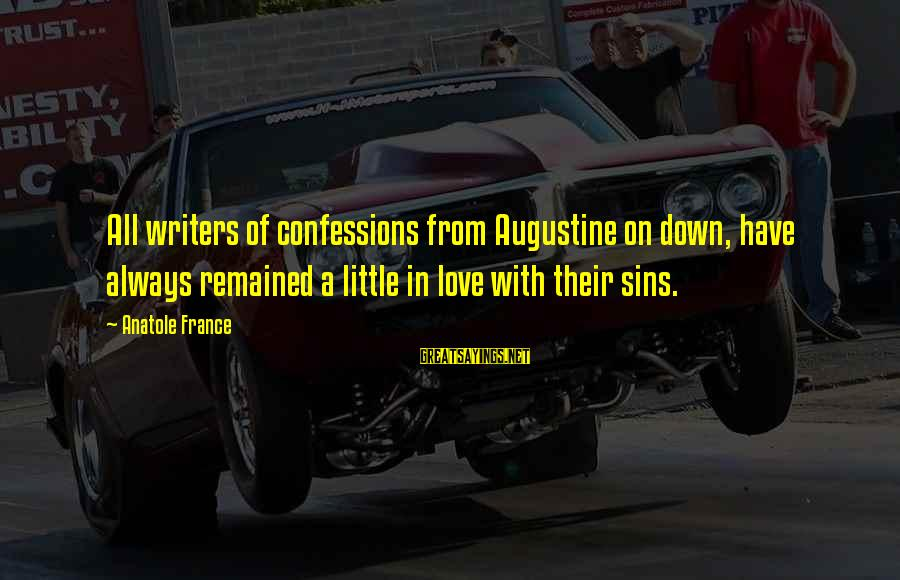 Anatole France Sayings By Anatole France: All writers of confessions from Augustine on down, have always remained a little in love