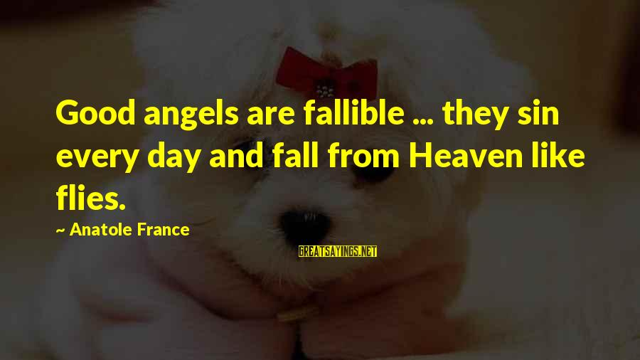 Anatole France Sayings By Anatole France: Good angels are fallible ... they sin every day and fall from Heaven like flies.
