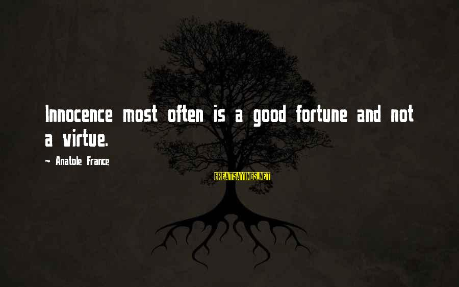 Anatole France Sayings By Anatole France: Innocence most often is a good fortune and not a virtue.