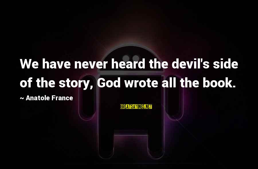 Anatole France Sayings By Anatole France: We have never heard the devil's side of the story, God wrote all the book.